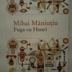 Mihai Maniutiu - Fuga cu Henri