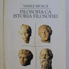FILOSOFIA CA ISTORIA FILOSOFIEI , VOLUMUL I de VASILE MUSCA , 2002