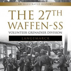 The 27th Waffen SS Volunteer Grenadier Division Langemarck: An Illustrated History