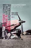 Avione Germane in Romania - Istoria ilustrata a aeronauticii romane, Volumul 4 | Horia Stoica, Vasile Radu