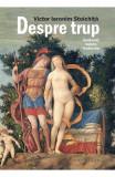 Despre trup. Anatomii, redute, fantasme - Victor Ieronim Stoichita
