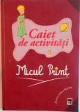 CAIET DE ACTIVITATI, MICUL PRINT de ANTOINE de SAINT EXUPERY, 2015