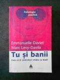 EMMANUELLE DAVIET - TU SI BANII. CUM SA-TI CONTROLEZI RELATIA CU BANII