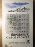 DARUIESTE-TI O ZI DE VACANTA-GABRIELA ADAMESTEANU