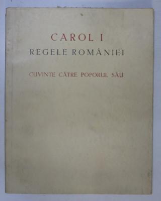 CAROL I, REGELE ROMANIEI, CUVINTE CATRE POPORUL SAU, BUCURESTI 1939 foto