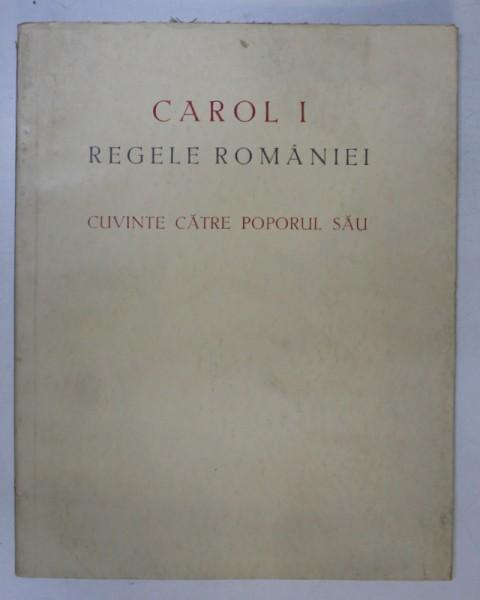 CAROL I, REGELE ROMANIEI, CUVINTE CATRE POPORUL SAU, BUCURESTI 1939