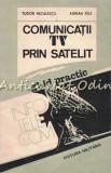 Comunicatii TV Prin Satelit. Ghid Practic - Tudor Niculescu, Adrian Rus