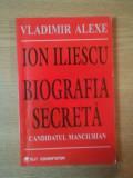 ION ILIESCU BIOGRAFIA SECRETA de VLADIMIR ALEXE , 2000