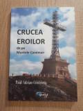 Crucea Eroilor de pe Muntele Caraiman,Paul Adrian Cristea, dedicatie si autograf, Alta editura, 2016