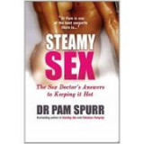 Steamy Sex. The Sex Doctor's Guide to Keeping it Hot - Dr. Pam Spurr