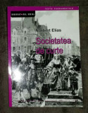 Norbert Elias SOCIETATEA DE CURTE Sociologia monarhiei si a aristocratiei...