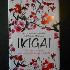 HECTOR GARCIA - IKIGAI. SECRETE JAPONEZE PENTRU O VIATA LUNGA SI FERICITA