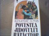 Alexandre Dumas - POVESTEA JIDOVULUI RATACITOR { in jur de 1992 }
