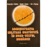 Administratia militara horthysta in nord-vestul Romaniei - Gheorghe I. Bodea, Vasile T. Suciu, Ilie I. Puscas