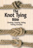 The Knot Tying Bible: Climbing, Camping, Sailing, Fishing, Everyday
