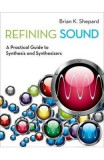Refining Sound: A Practical Guide to Synthesis and Synthesizers - Brian K. Shepard