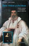 ÎNTRE ORIENT ȘI OCCIDENT - NEAGU DJUVARA, prima ediție