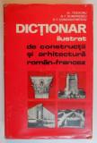 DICTIONAR ILUSTRAT DE CONSTRUCTII SI ARHITECTURA ROMAN-FRANCEZ de AL. TEODORU , D.F. DUMITRESCU , D.T. CONSTANTINESCU