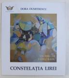 DORA DUMITRESCU - CONSTELATIA LIREI , eseu de VASILE RADU , 2010