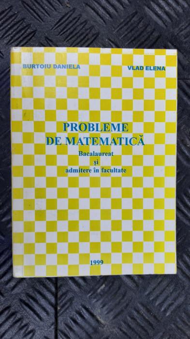 PROBLEME DE MATEMATICA BACALAUREAT SI ADMITERE IN FACULTATE BURTOIU DANIELA