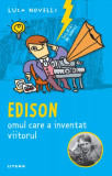 Cumpara ieftin Edison, omul care a inventat viitorul