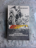 MISIUNEA, UN ROMAN DESPRE CHINA IMPERIALA - ERWIN WICKERT