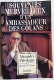 ALEXANDRU PALEOLOGU-SOUVENIRS MERVEILLEUX D'UN AMBASSADEUR DES GOLANS/1990 PARIS