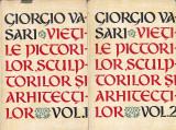 GIORGIO VASARI - VIETILE PICTORILOR SCULPTORILOR SI ARHITECTILOR ( 2 VOL )