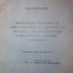 DEMOCRATIA ECONOMICA SI PERFECTIONAREA SA CONTINUA IN PROCESUL FAURIRII SOCIETATII SOCIALISTE MULTILATERAL DEZVOLTATE - ION PLOSCARU