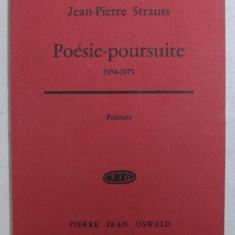 POESIE - POURSUITE 1954 - 1971 par JEAN - PIERRE STRAUSS , 1972
