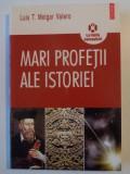 MARI PROFETII ALE ISTORIEI , INCURSIUNE IN DESTINUL TRECUT SI VIITOR AL OMENIRII de LUIS T. MELGAR VALERO , 2010, Polirom