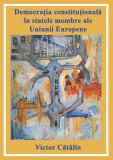 Democratia constitutionala in statele membre ale Uniunii Europene | Victor Catalin