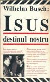 Wilhelm Busch - Isus, destinul nostru