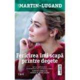 Fericirea imi scapa printre degete - Agnes Martin-Lugand