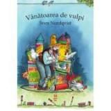"Vanatoarea de vulpi (Seria ""Pettson si Findus"") - Sven Nordqvist"