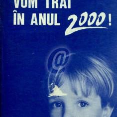 Vom trai in anul 2000!