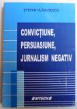 CONVICTIUNE , PERSUASIUNE, JURNALISM NEGATIV de STEFAN VLADUTESCU , 2006