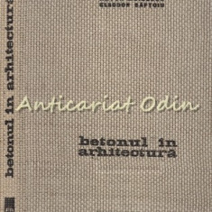 Betonul In Arhitectura - Anton Moisescu - Tiraj: 2670 Exemplare