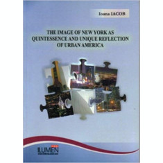 The Image of New York as Quintessence and Unique Reflection of Urban America - Ioana IACOB