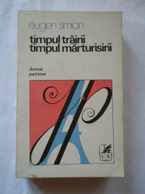 Timpul Trairii Timpul Marturisirii - Eugen Simion ,268833