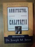 ARHITECTUL CALITATII , MEMORIILE DR. JOSEPH M. JURAN de J. M, JURAN , 2006