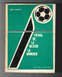 Virgil Economu - Fotbal de la Mexico la Munchen, ed. Stadion, 1972