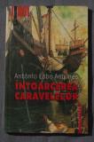 Antonio Lobo Antunes - Întoarcerea caravelelor