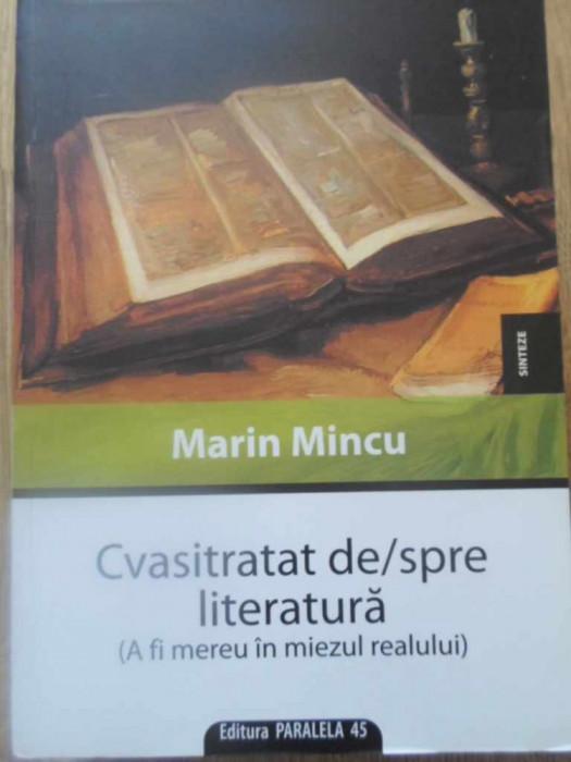 CVASITRATAT DE/SPRE LITERATURA (A FI MEREU IN MIEZUL REALULUI) - MARIN MINCU