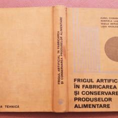 Frigul Artificial In Fabricarea Si Conservarea Produselor Alimentare - A Ciobanu, Alta editura, 1971