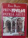 Prin Italia Patria Artei - Elvira Bogdan    ( expediere si 6 lei/gratuit) (4+1)