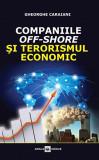 Companiile off-shore si terorismul economic | Gheorghe Caraiani