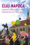 Cluj-Napoca. Explorând orașul în 70 de imagini. Exploring the city in 70 images