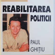REABILITAREA POLITICII de PAUL GHITIU , 2000