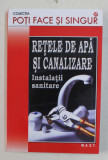RETELE DE APA SI CANALIZARE , INSTALATII SANITARE DE ING . NICU PLOAIE , BIOLOG ANA LIZEANU , 2012